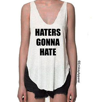 Haters Gonna Hate  Attitude Funny Tank Top by EmikayApparel