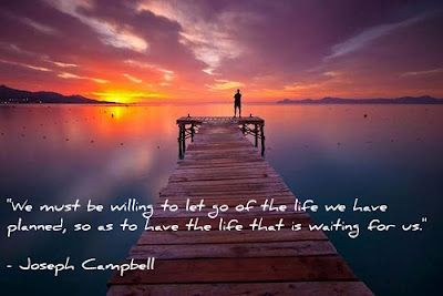 We Must Be Willing To Let Go Of The Life We Planned So As To Have