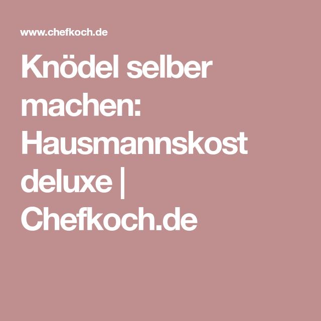 Knödel selber machen: Hausmannskost deluxe | Chefkoch.de