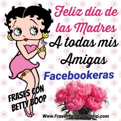 Frases Con Betty Boopcom Feliz Día De Las Madres A Mis