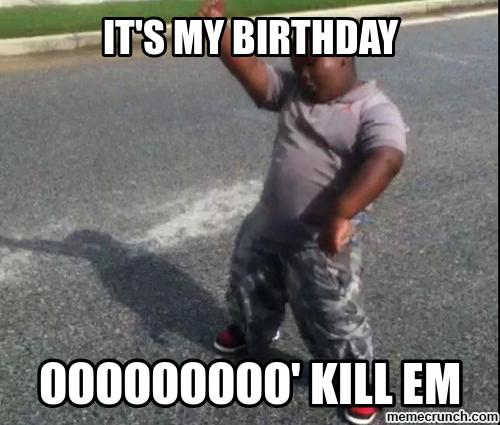It S My Birthday Friday Meme Its My Birthday Funny Birthday Meme