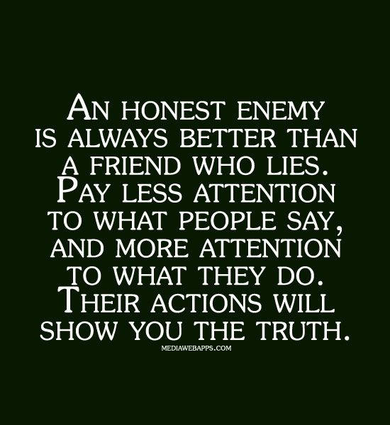 Quotes About Lying Friends An honest enemy is always better than a friend who lies. Pay less  Quotes About Lying Friends