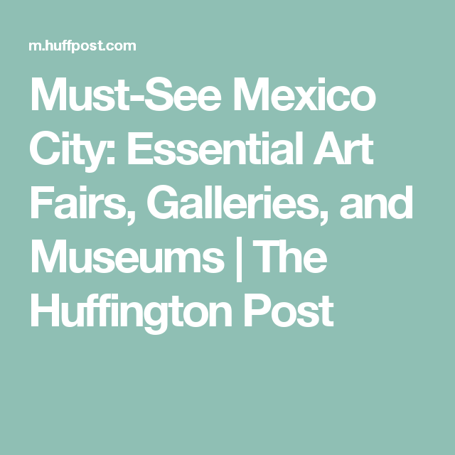 Must-See Mexico City: Essential Art Fairs, Galleries, And
