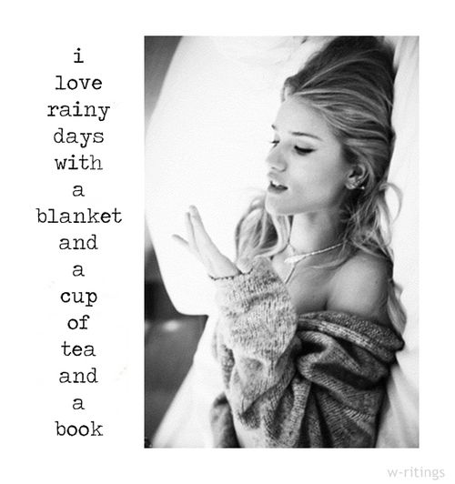 i love rainy days with a blanket and a cup of tea and a book