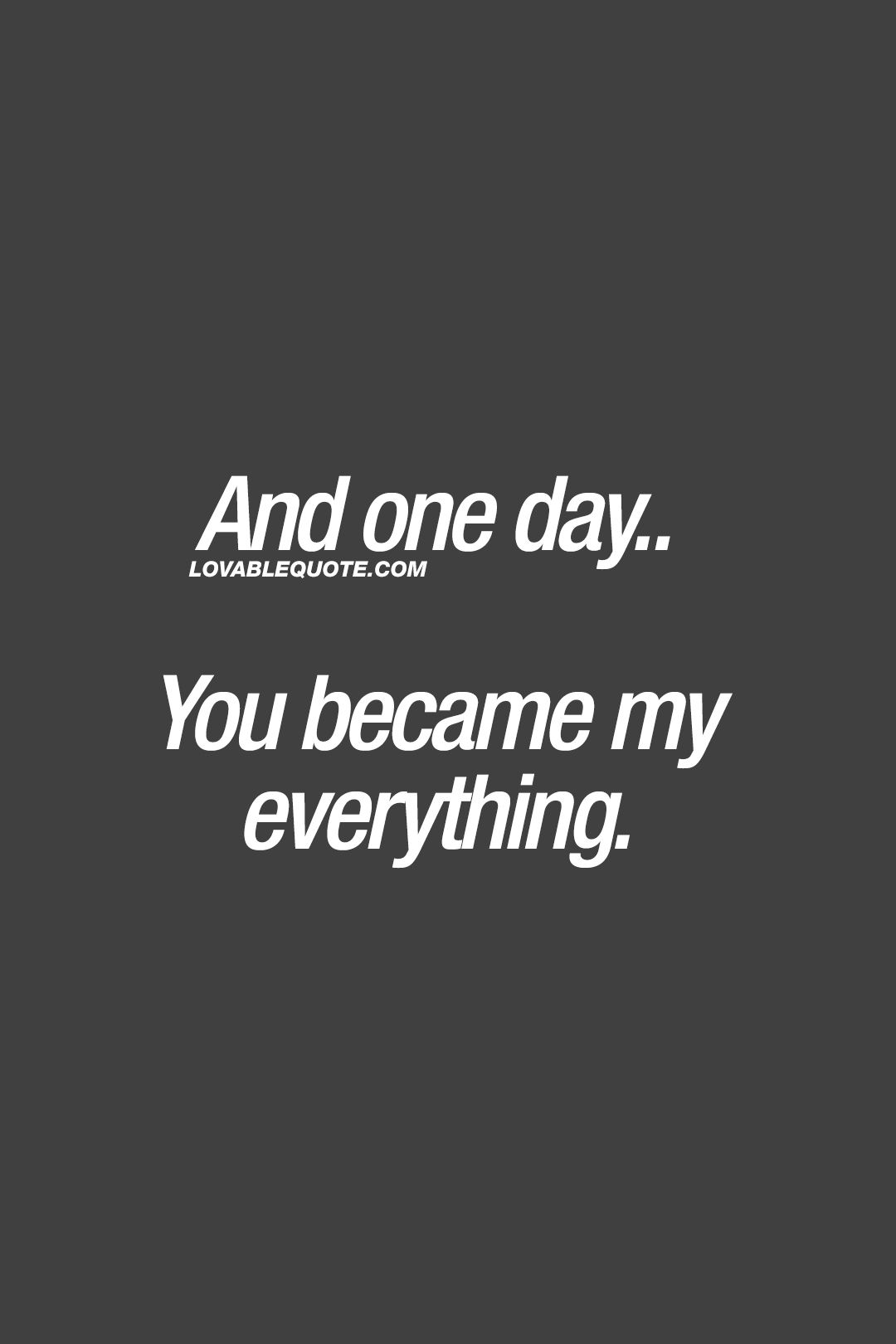 And one day You became my everything ❤ lovequote quotesforhim English FrasesFrases En InglesAmor