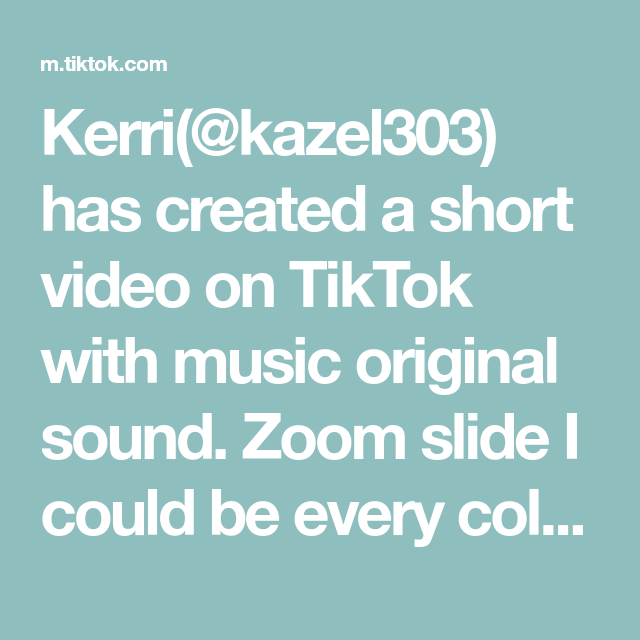 Kerri Kazel303 Has Created A Short Video On Tiktok With Music Original Sound Zoom Slide I Could Be Every Color Challenge Z The Originals Give You Up Music