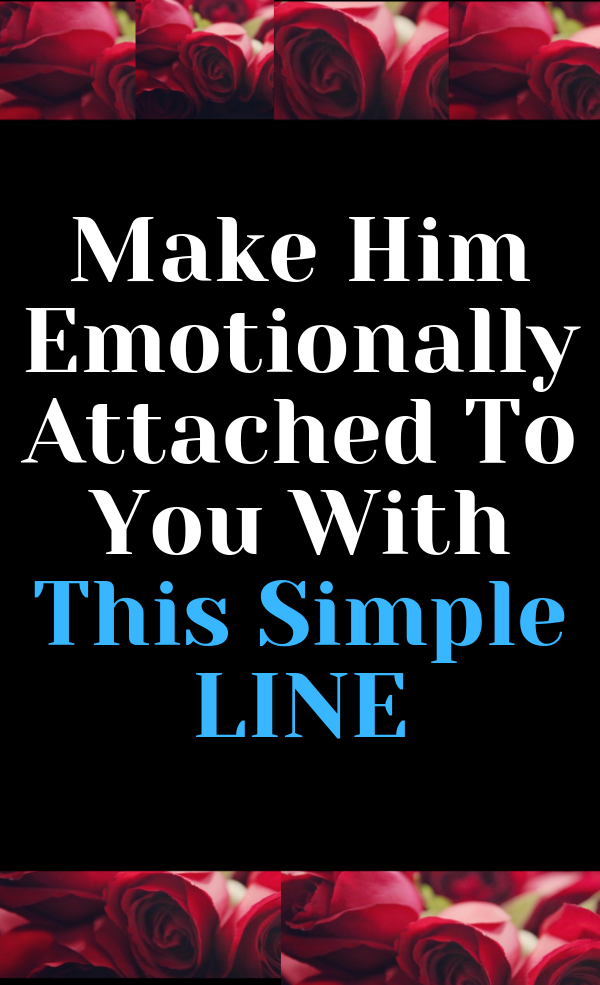 6ff8e9265e043a8d9cd10f623ff2151a - How To Get A Man Emotionally Attached To You