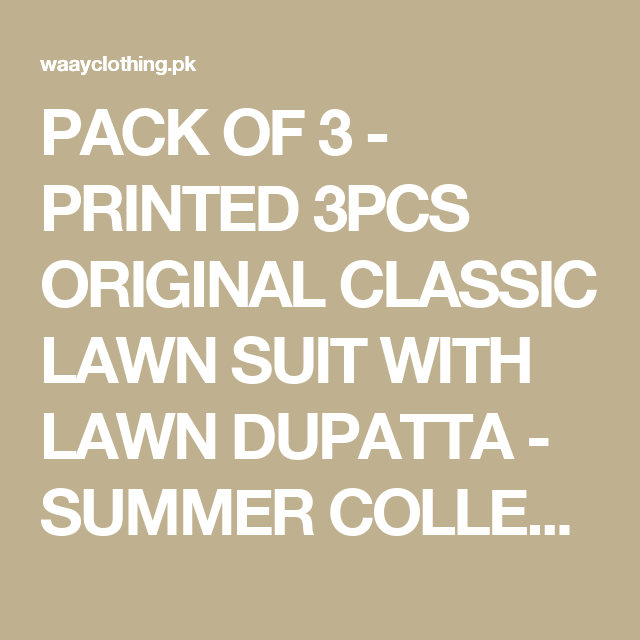 PACK OF 3 - PRINTED 3PCS ORIGINAL CLASSIC LAWN SUIT WITH LAWN DUPATTA - SUMMER COLLECTION 2017 / 2018