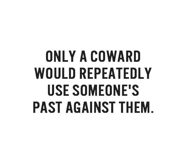 Only A Coward Use Someone S Past Against Them Sign Quotes Thoughts Quotes Quotes