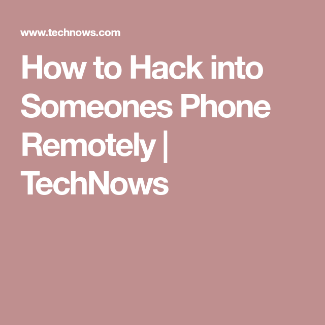 How To Hack Into Someones Phone Remotely Technows Customer Smartphone Hacks Cell Phone
