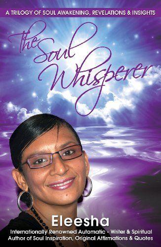 The Soul Whisperer : A Trilogy of Soul Awakening, Revelations & Insights by Eleesha, http://www.amazon.com/dp/B006K67FJC/ref=cm_sw_r_pi_dp_6KoOqb0N8ETC0