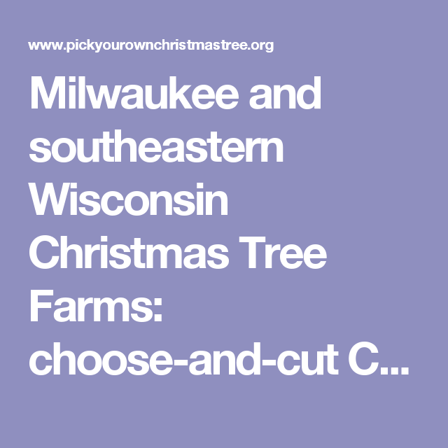 Milwaukee and southeastern Wisconsin Christmas Tree Farms: choose ...