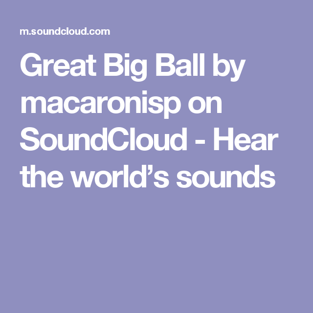 Great Big Ball by macaronisp on SoundCloud - Hear the world's sounds