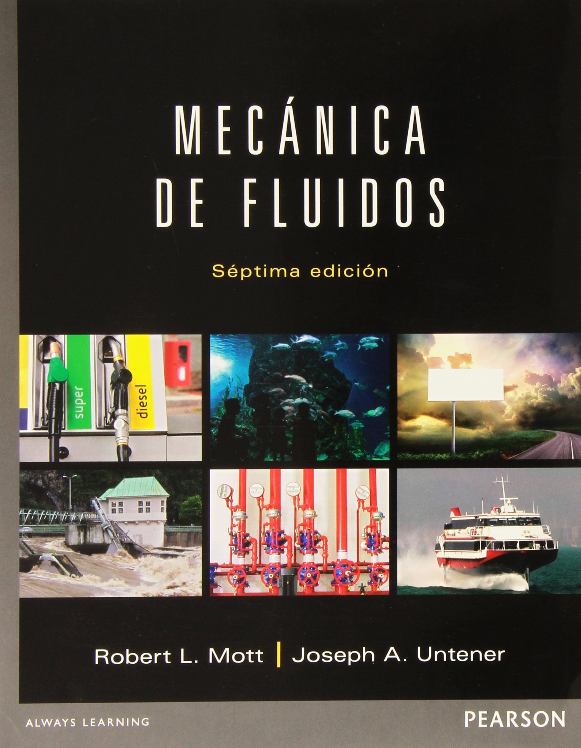 Mecánica De Fluidos Robert L Mott Joseph A Untener Traducción Jesús Elmer Murrieta Murrieta Revisión Técnica R Fluid Mechanics How To Apply Mechanic
