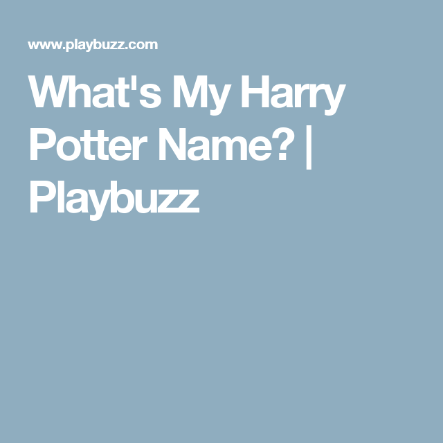 What's My Harry Potter Name? | Quizzes | Harry potter quiz