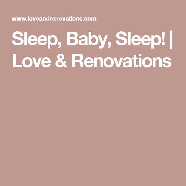 Sleep, Baby, Sleep! | Love & Renovations