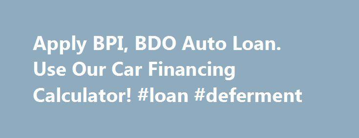 Apply BPI, BDO Auto Loan Use Our Car Financing Calculator! #loan - auto loan calculator