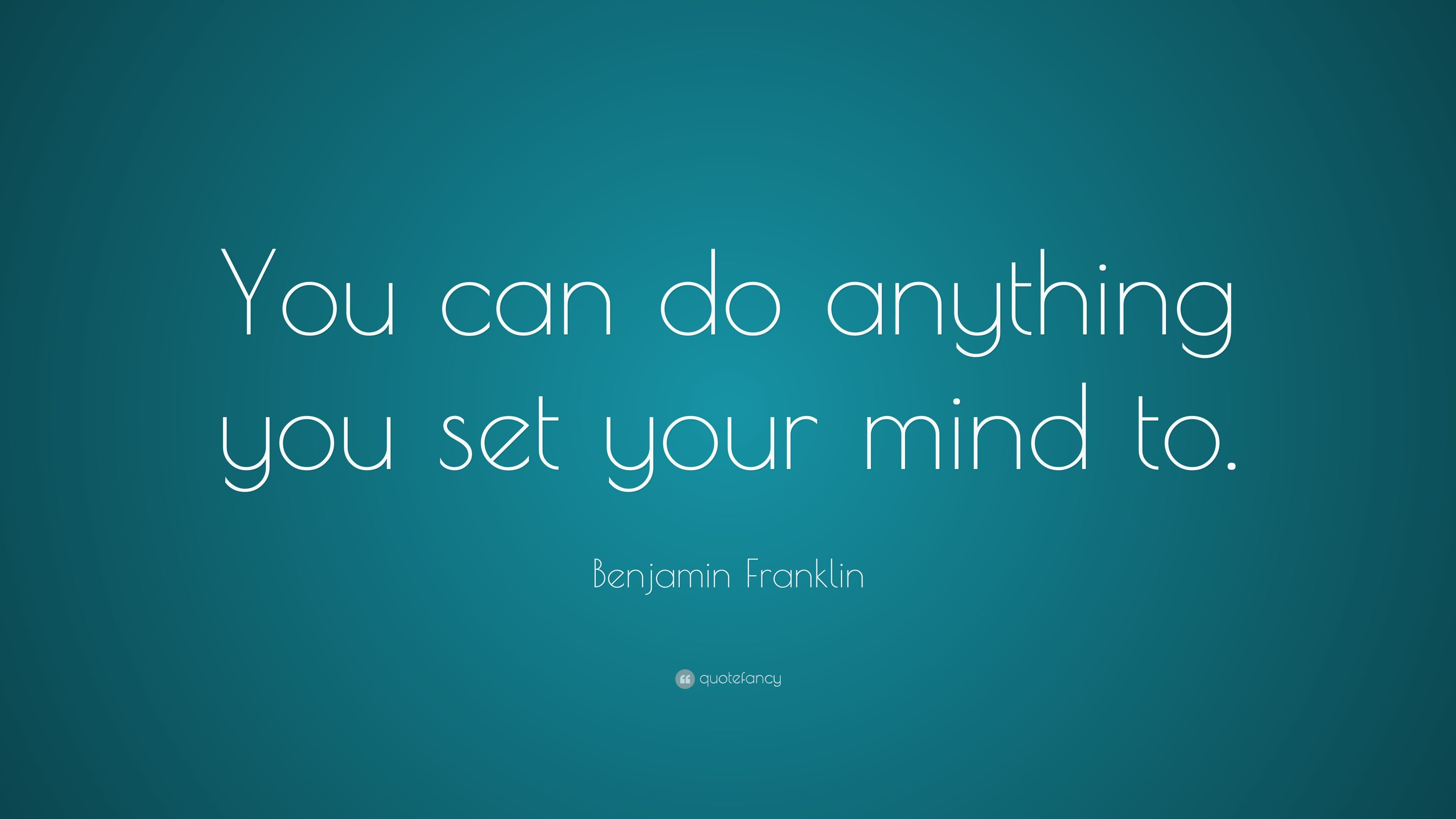 Benjamin Franklin Quote You Can Do Anything You Set Your Mind To Job Quotes Steve Jobs Quotes Benjamin Franklin Quotes