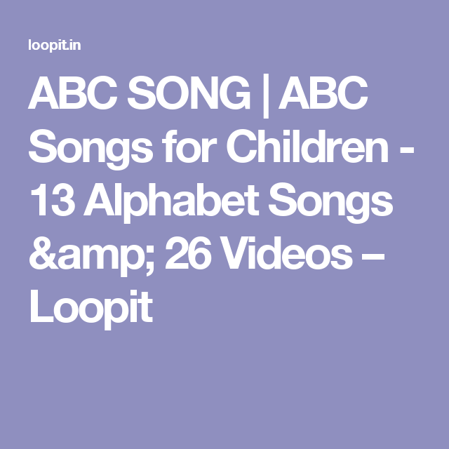 ABC SONG | ABC Songs for Children - 13 Alphabet Songs & 26 Videos – Loopit