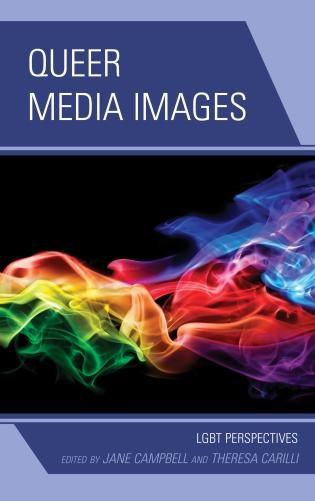 Queer Media Images: LGBT Perspectives - Edited by Jane Campbell and Theresa Carilli - Ground Floor - 306.766 Q3C 2013