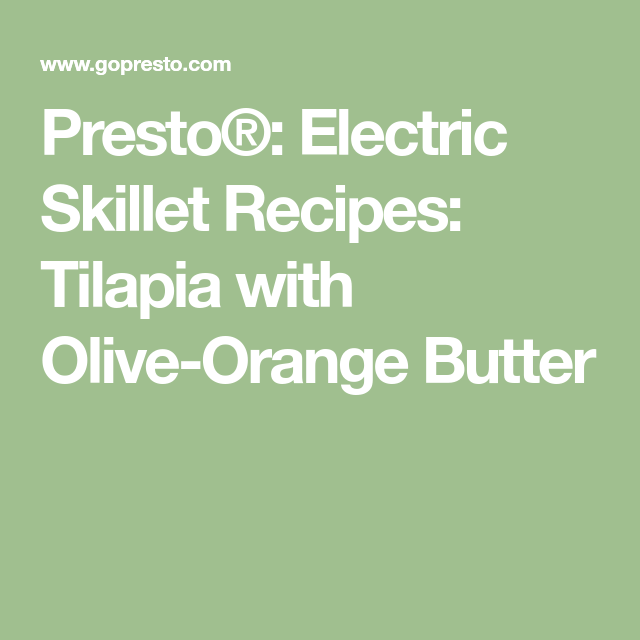 Presto 174 Electric Skillet Recipes Tilapia With Olive