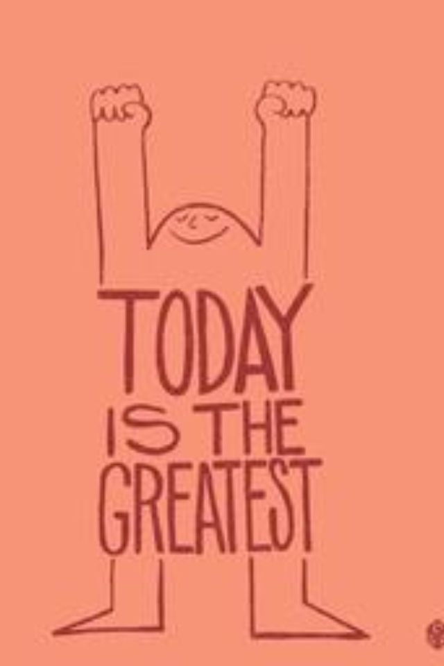 TODAY ia the greatest