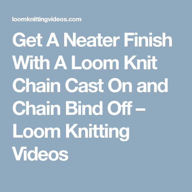 Get A Neater Finish With A Loom Knit Chain Cast On And