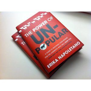 Ebook The Power Of Unpopular A Guide To Building Your Brand For The Audience Who Will Love You And Why No One Else Matters By Erika Napoletano