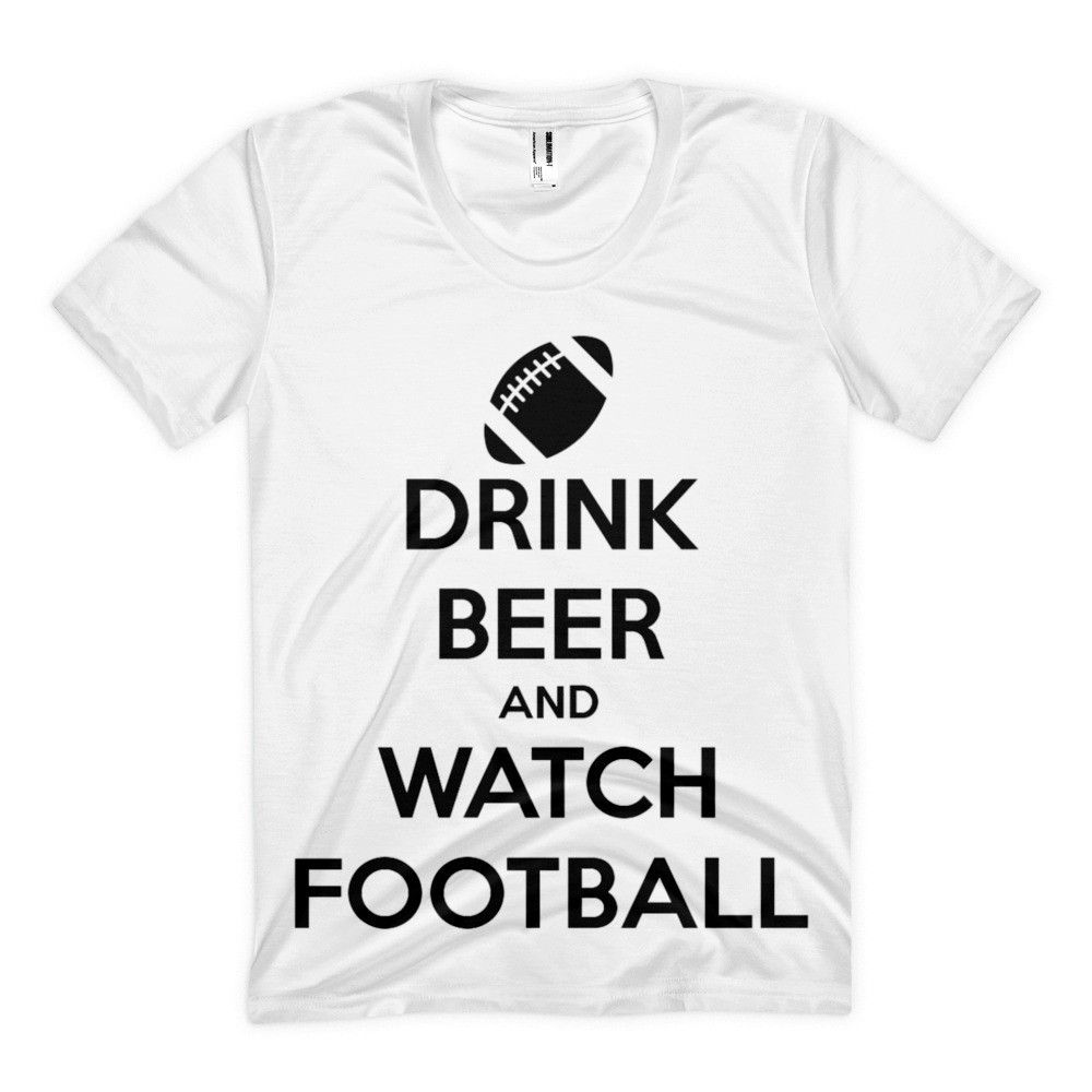 Drink beer & watch football women's sublimation t-shirt - $1982.00 USD