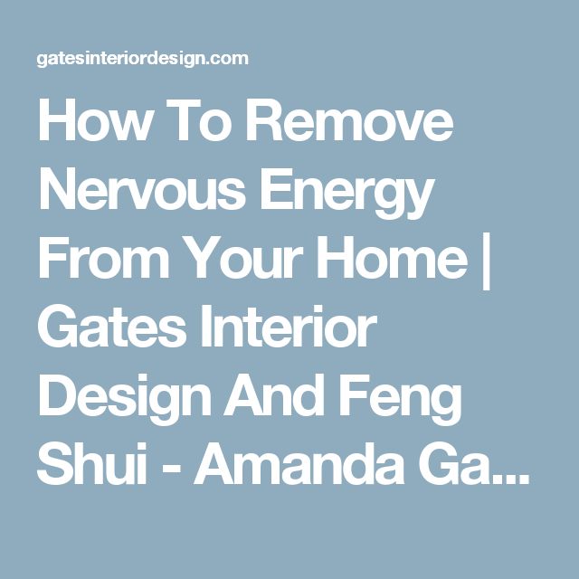 How To Remove Nervous Energy From Your Home | Gates Interior Design And Feng Shui - Amanda Gates