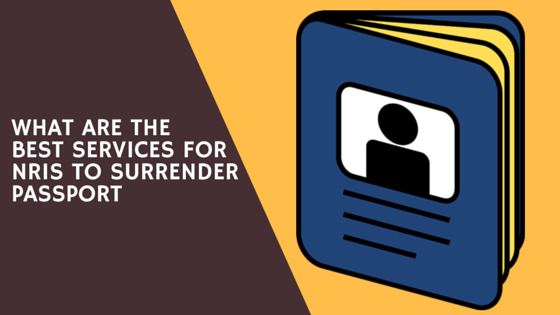 What are the Best Services for NRIs to Surrender Passport ...