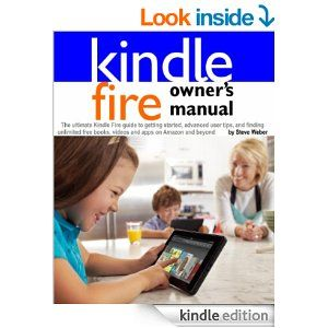 Amazon.com: Kindle Fire Owner's Manual: The ultimate Kindle Fire guide to getting started, advanced user tips, and finding unlimited free bo...