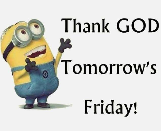 Pin By Don Quick On Minions Minions Funny Its Friday Quotes Tomorrow Is Friday