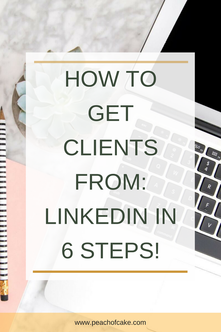 How To Get Clients From Linkedin In 6 Steps How To Get Clients Linkedin Marketing Linkedin Tips