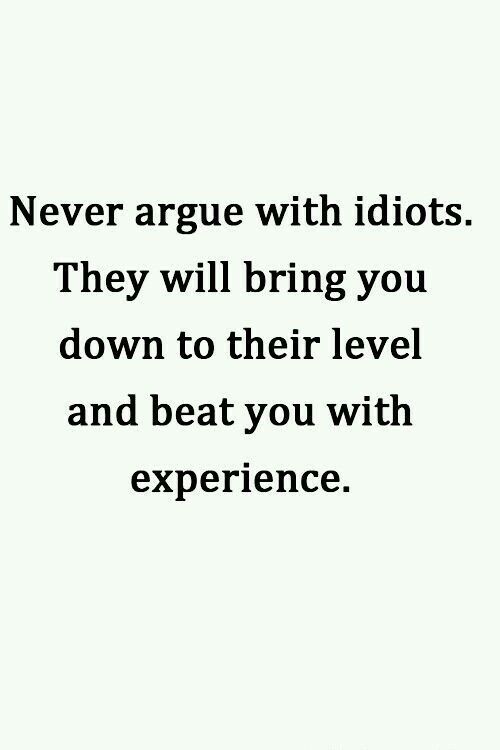 Never Argue With Idiots Quotable Quotes Inspirational Words Quotes