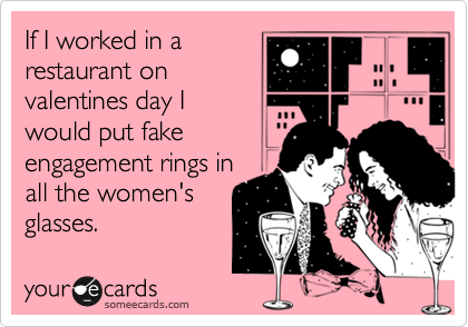 funny valentine's day ecard: if i worked in a restaurant on, Ideas