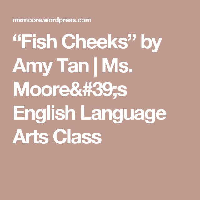 Amy tan fish cheeks essay