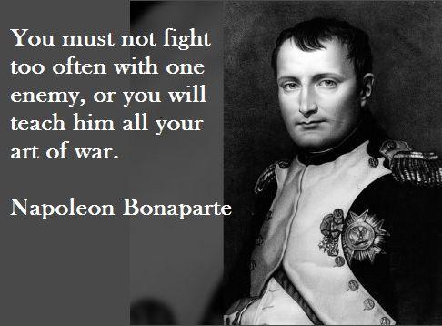 Napoleon Bonaparte Quote You Must Not Fight Too Often