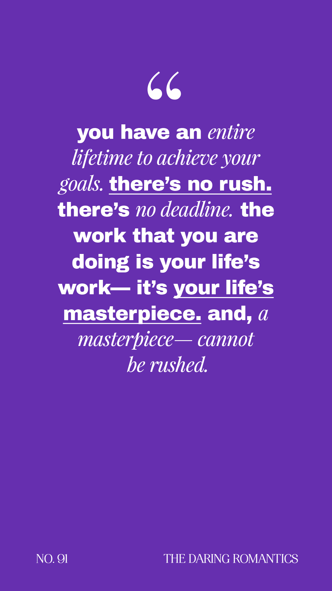 QUOTE by Lindsey Eryn of The Daring Romantics Podcast (IG: @lindseyeryn, @thedaringromantics)  -  quote, positive quote, positive life quotes, achieve our goals, dream quote, business quotes, quotes for entrepreneurs, girl boss quotes, masterpiece quotes, inspiring quotes, quotes to live by, there's no deadline quotes, podcasts, business podcast, lifestyle podcast, girl boss podcasts, affirmations, positive meditations, positive affirmations, daily meditations