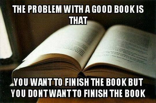 Problem With A Good Book Is: You Want To Finish The Book, But You Donu0027t  Want To Finish The Book Problem Quote Story Life