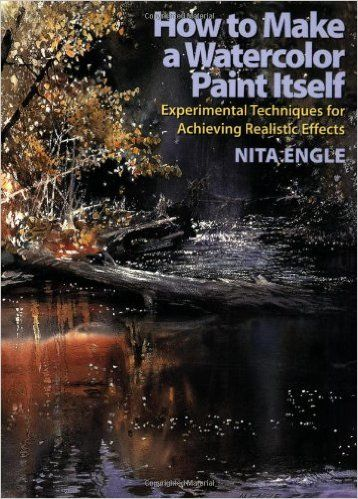 How to Make a Watercolor Paint Itself: Experimental Techniques for Achieving Realistic Effects: Amazon.co.uk: Nita Engle: 9780823099771: Books