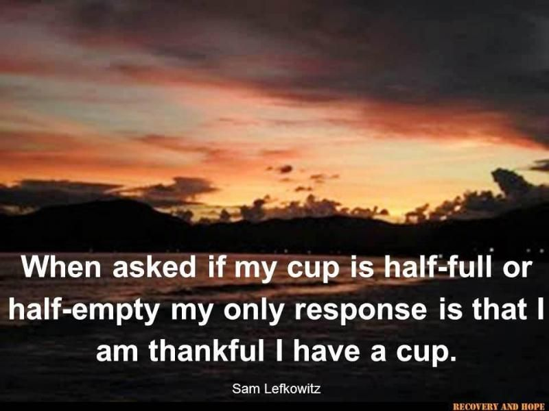 Cup Half Full Quotes: When Asked If My Cap Is Half Full Or Half Empty, My Only