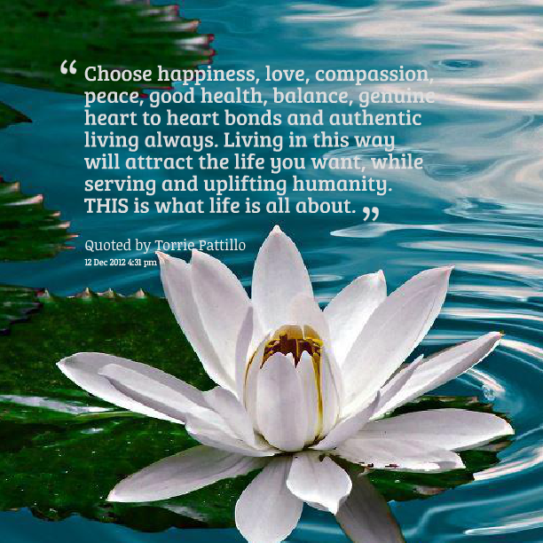 Quotes Picture: Choose Happiness, Love, Compassion, Peace, Good Health,  Balance