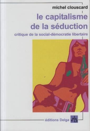 Le Capitalisme De La Seduction Critique De La Social Democratie Libertaire Capitalisme Le Social Democratie