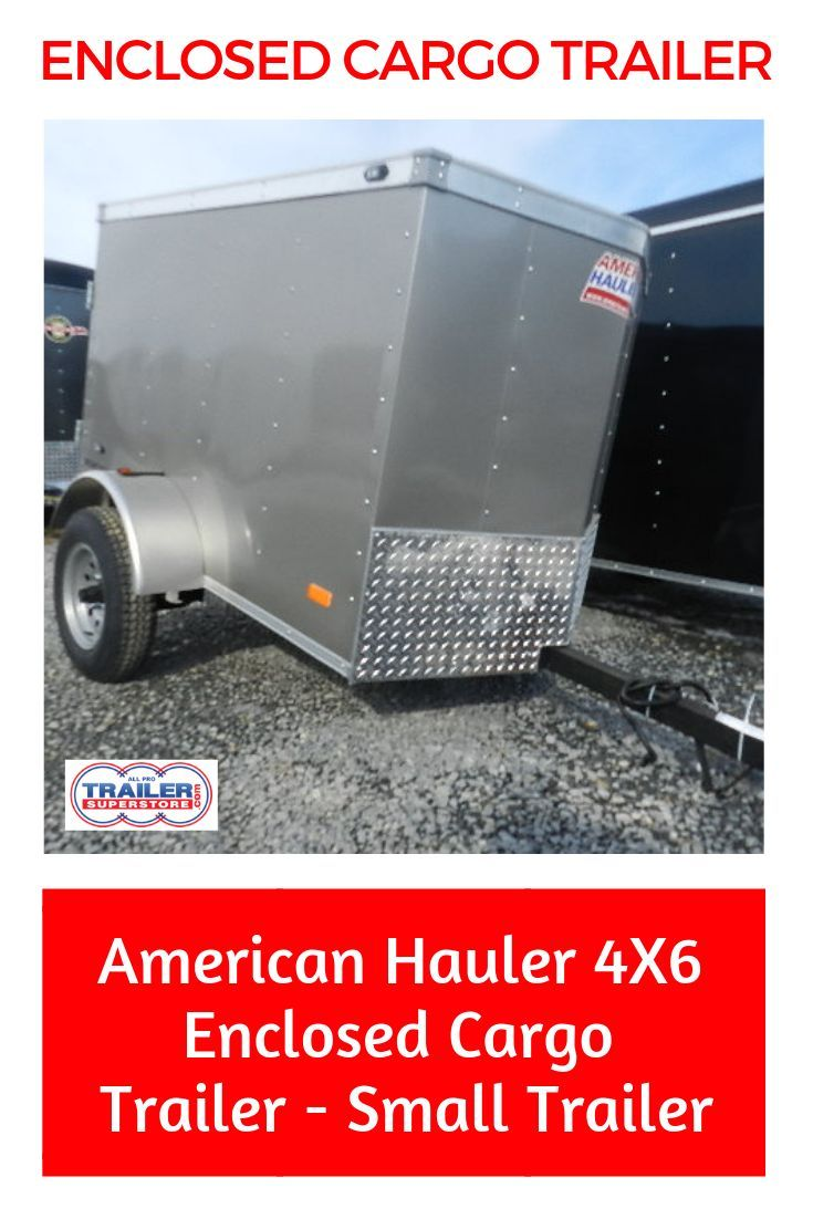 American hauler 4 x 6 enclosed cargo trailer small cargo