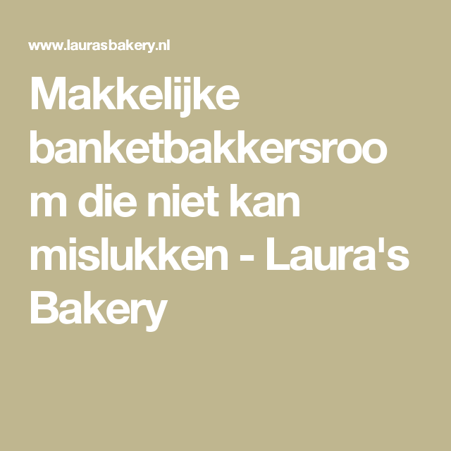 Makkelijke banketbakkersroom die niet kan mislukken - Laura's Bakery