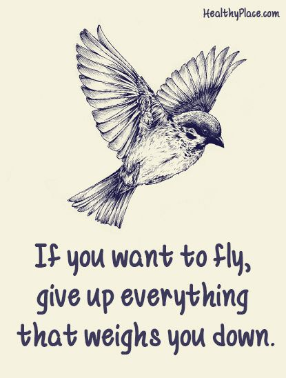 Positive Quote: If you want to fly, give up everything that weighs you down. www.HealthyPlace.com