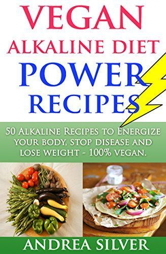 Vegan Alkaline Diet Power Recipes: 50 Alkaline Recipes to Energize Your Body, Stop Disease and Lose Weight, 100% Vegan (Alkaline Recipes and Lifestyle) by Andrea Silver http://www.amazon.com/dp/B01AI5BDO8/ref=cm_sw_r_pi_dp_OMgPwb0FFFF9S