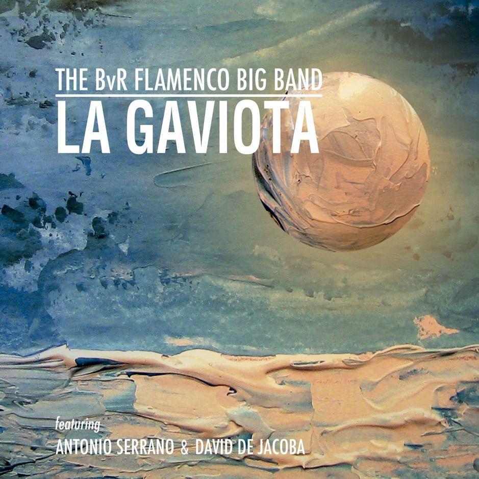 La Gaviota Single Feat David De Jacoba Antonio Serrano Single By The B Affiliate De David Jacoba Antonio Affil Flamenco Big Band Antonio