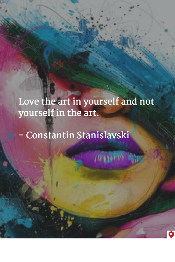 Love the art in yourself and not yourself in the art